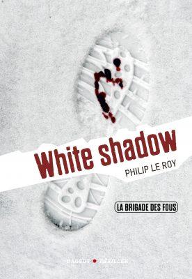 LA BRIGADE DES FOUS T3 : WHITE SHADOW (Rageot)